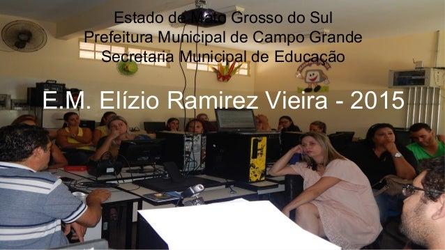 1ª Formação Continuada Pedagógica e Tecnológica - 2015 Estado de Mato Grosso do Sul Prefeitura Municipal de Campo Grande S...