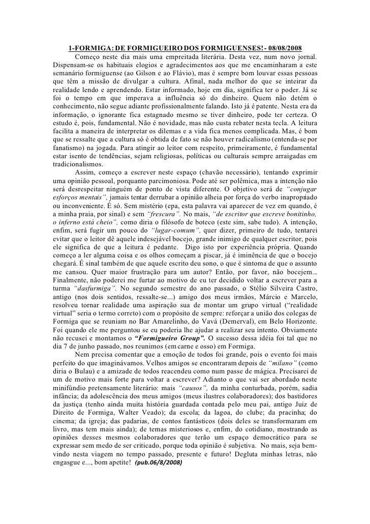 1-FORMIGA: DE FORMIGUEIRO DOS FORMIGUENSES! - 08/08/2008          Começo neste dia mais uma empreitada literária. Desta ve...