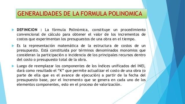 GENERALIDADES DE LA FORMULA POLINOMICA  DEFINICION : La fórmula Polinómica, constituye un procedimiento convencional de c...
