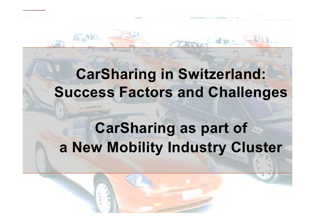 CarSharing in Switzerland: Success Factors and Challenges      CarSharing as part of a New Mobility Industry Cluster      ...
