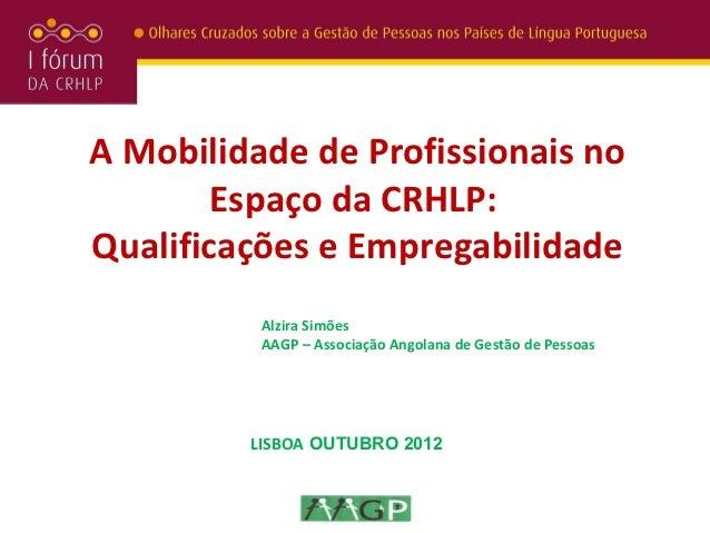 A Mobilidade de Profissionais no        Espaço da CRHLP:Qualificações e Empregabilidade          Alzira Simões          AA...