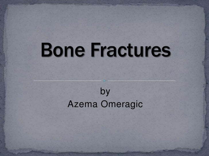 by<br />Azema Omeragic<br />Bone Fractures<br />