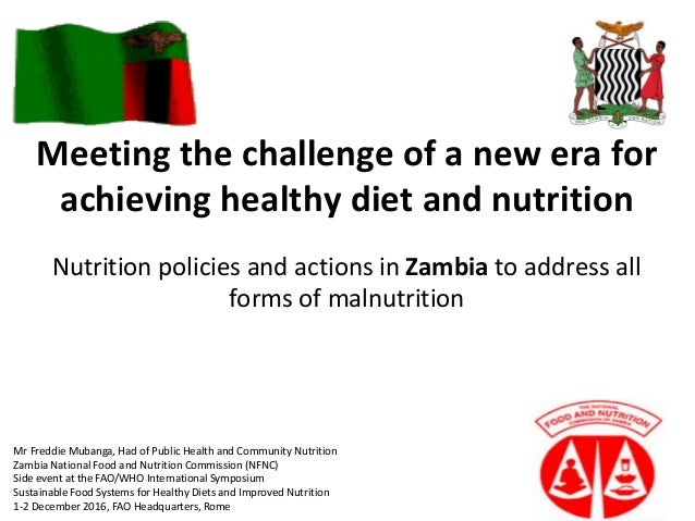 Meeting the challenge of a new era for achieving healthy diet and nutrition Nutrition policies and actions in Zambia to ad...