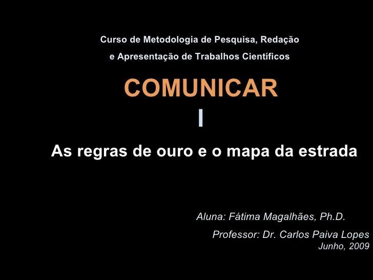 Curso de Metodologia de Pesquisa, Redação        e Apresentação de Trabalhos Científicos             COMUNICAR            ...