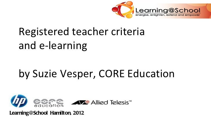 Registered teacher criteria  and e-learning by Suzie Vesper, CORE Education Learning@School  Hamilton, 2012