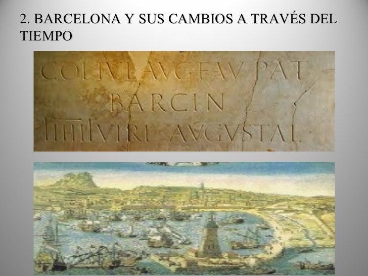 2. BARCELONA Y SUS CAMBIOS A TRAVÉS DEL TIEMPO