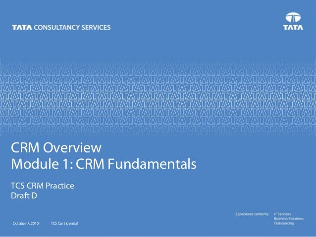 CRM Overview Module 1: CRM Fundamentals TCS CRM Practice Draft D October 7, 2010  TCS Confidential