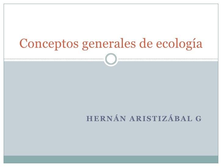 Conceptos generales de ecología                HERNÁN ARISTIZÁBAL G