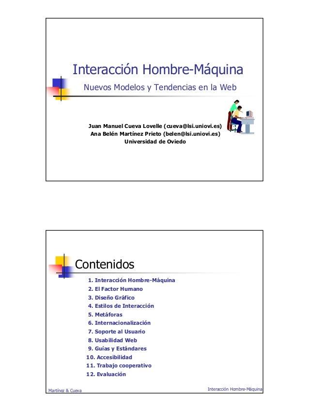 1 Interacción Hombre-Máquina Nuevos Modelos y Tendencias en la Web Juan Manuel Cueva Lovelle (cueva@lsi.uniovi.es) Ana Bel...