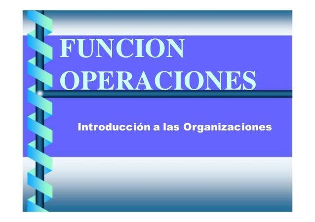 FUNCION OPERACIONES Introducción a las Organizaciones