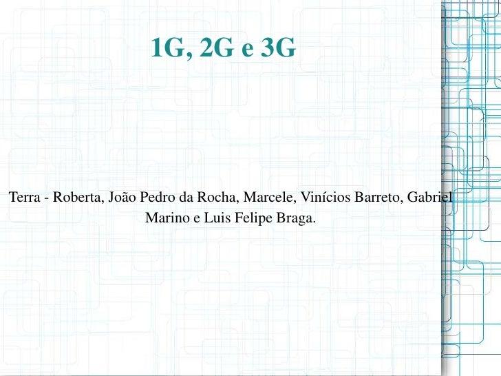 1G, 2G e 3GTerra - Roberta, João Pedro da Rocha, Marcele, Vinícios Barreto, Gabriel                       Marino e Luis Fe...