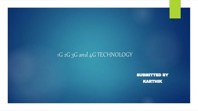 1G 2G 3G and 4G TECHNOLOGY  SUBMITTED BY  KARTHIK