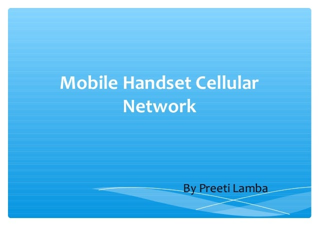 Mobile Handset Cellular Network By Preeti Lamba