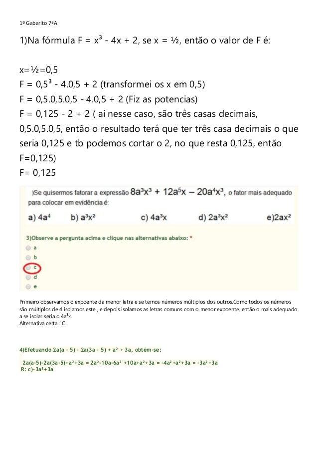 1º Gabarito 7ªA 1)Na fórmula F = x³ - 4x + 2, se x = ½, então o valor de F é: x=½=0,5 F = 0,5³ - 4.0,5 + 2 (transformei os...