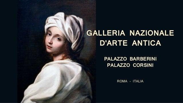 GALLERIA NAZIONALE D'ARTE ANTICA PALAZZO BARBERINI PALAZZO CORSINI ROMA - ITALIA