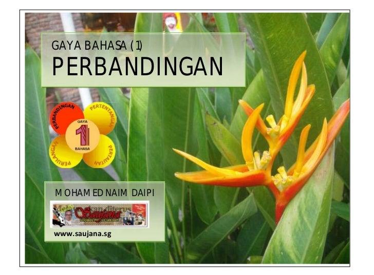 GAYA BAHASA (1)  PERBANDINGAN    MOHAMED NAIM DAIPI    www.saujana.sg