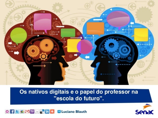 "Os nativos digitais e o papel do professor na ""escola do futuro""."