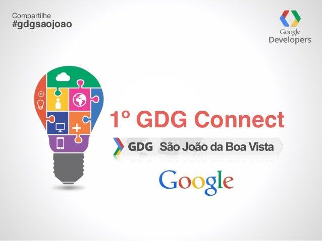 1º GDG Connect Compartilhe #gdgsaojoao