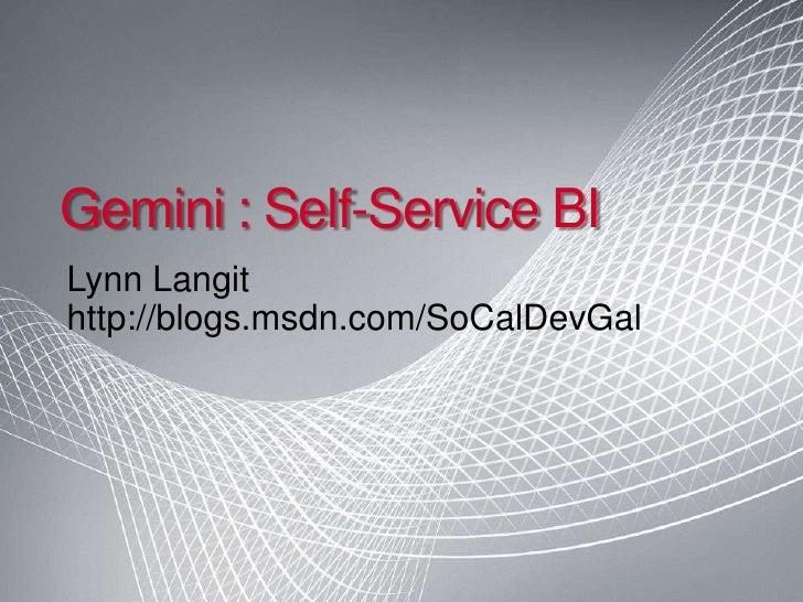 Gemini : Self-Service BI<br />Lynn Langit<br />http://blogs.msdn.com/SoCalDevGal<br />