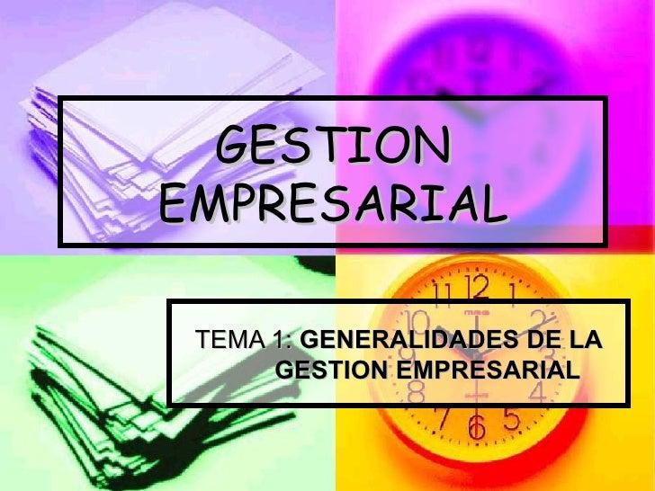 GESTION EMPRESARIAL TEMA 1:  GENERALIDADES DE LA GESTION EMPRESARIAL
