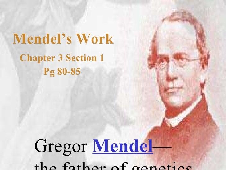 Mendel's Work Chapter 3 Section 1 Pg 80-85 Gregor  Mendel — the father of genetics