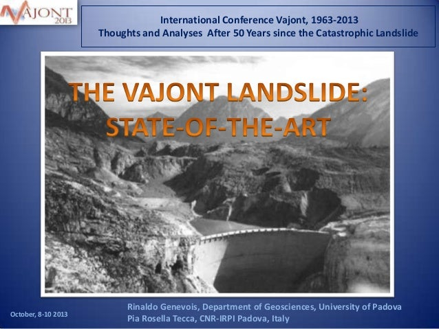 International Conference Vajont, 1963-2013 Thoughts and Analyses After 50 Years since the Catastrophic Landslide  October,...