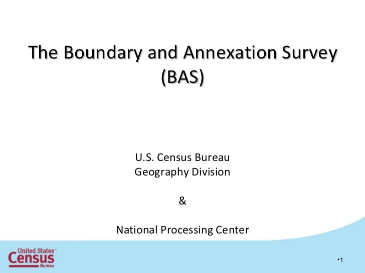 <ul><li></li></ul>The Boundary and Annexation Survey (BAS) U.S. Census Bureau Geography Division & National Processing Cen...