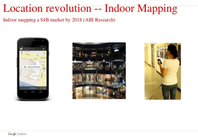 Location revolution -- Indoor Mapping Indoor mapping a $4B market by 2018 (ABI Research)