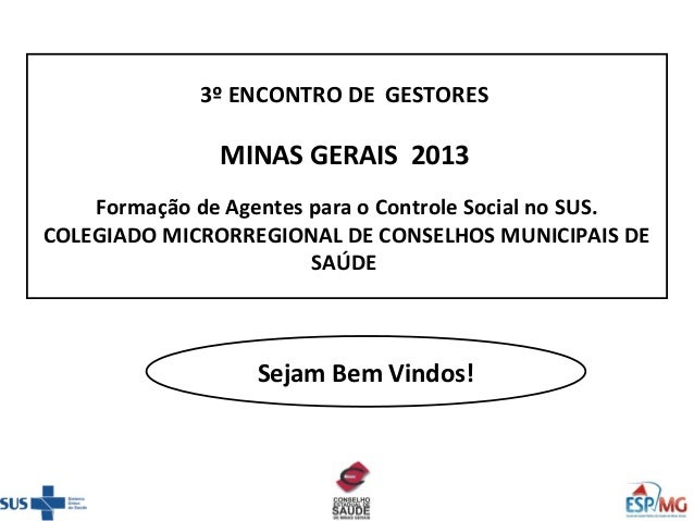 3º ENCONTRO DE GESTORES               MINAS GERAIS 2013    Formação de Agentes para o Controle Social no SUS.COLEGIADO MIC...