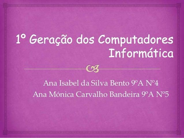 Ana Isabel da Silva Bento 9ºA Nº4Ana Mónica Carvalho Bandeira 9ºA Nº5