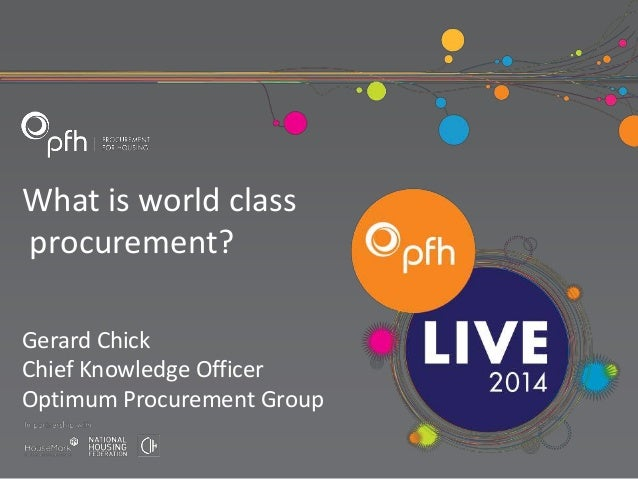 What is world class procurement? Gerard Chick Chief Knowledge Officer Optimum Procurement Group