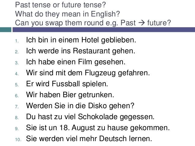 Past tense or future tense?What do they mean in English?Can you swap them round e.g. Past  future?1.    Ich bin in einem ...