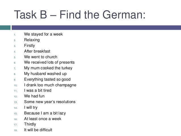 Task B – Find the German:1.    We stayed for a week2.    Relaxing3.    Firstly4.    After breakfast5.    We went to church...