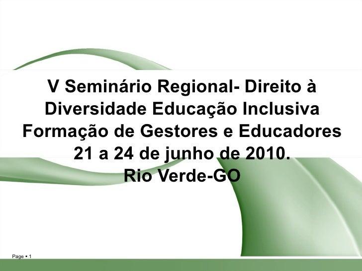 V Seminário Regional- Direito à Diversidade Educação Inclusiva Formação de Gestores e Educadores 21 a 24 de junho de 2010....