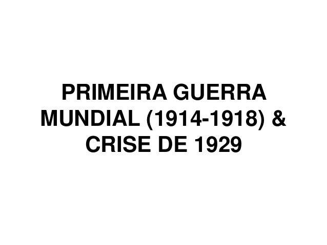 PRIMEIRA GUERRA MUNDIAL (1914-1918) & CRISE DE 1929