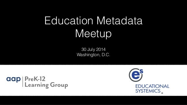 Education Metadata Meetup 30 July 2014 Washington, D.C.