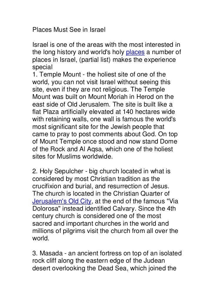 Places Must See in Israel Israel is one of the areas with the most interested in the long history and world's holy places ...