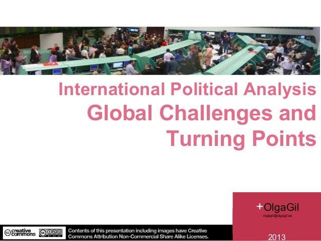 International Political AnalysisGlobal Challenges andTurning Points@OlgaG2013+OlgaGilolgagil@olgagil.es