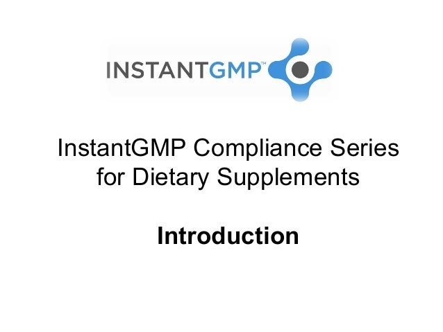 InstantGMP Compliance Series    for Dietary Supplements        Introduction