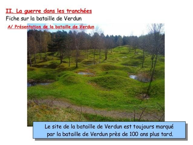 II. La guerre dans les tranchées Fiche sur la bataille de Verdun Le site de la bataille de Verdun est toujours marqué par ...