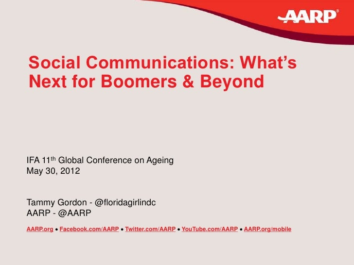 Social Communications: What'sNext for Boomers & BeyondIFA 11th Global Conference on AgeingMay 30, 2012Tammy Gordon - @flor...