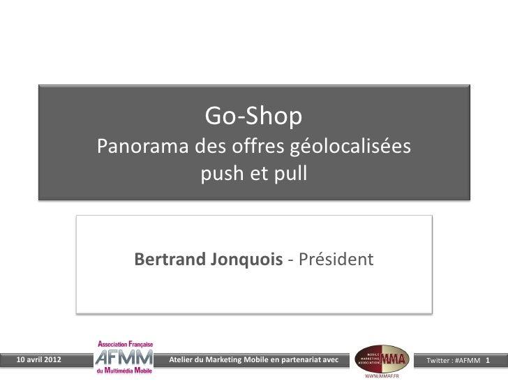Go-Shop                Panorama des offres géolocalisées                         push et pull                   Bertrand J...