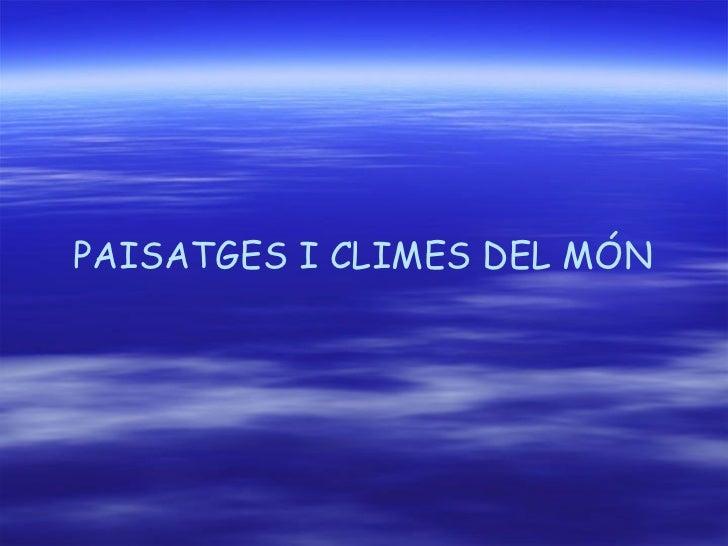 PAISATGES I CLIMES DEL MÓN
