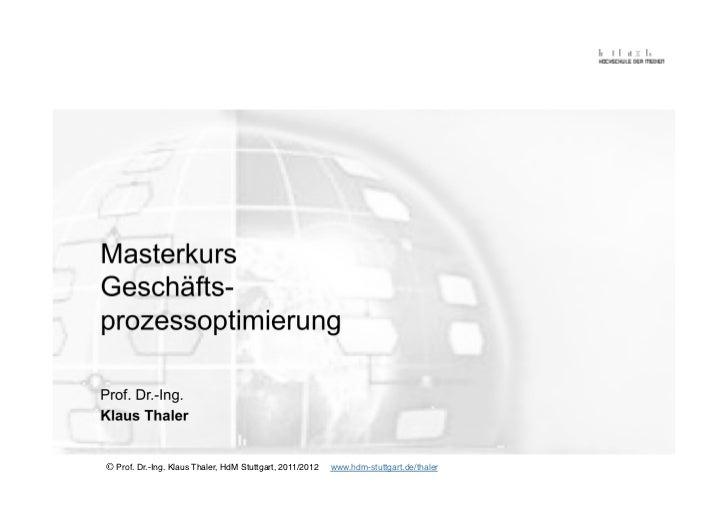 MasterkursGeschäfts-prozessoptimierungProf. Dr.-Ing.Klaus Thaler© Prof. Dr.-Ing. Klaus Thaler, HdM Stuttgart, 2011/2012   ...