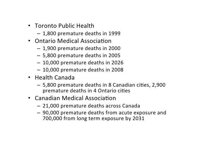 • TorontoPublicHealth    – 1,800prematuredeathsin1999 • OntarioMedicalAssocia=on    –   1,900prematuredeathsin...