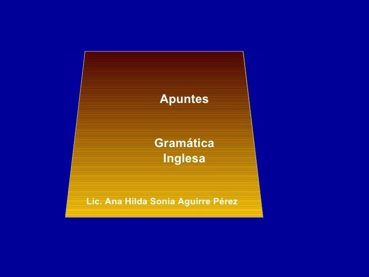 I Apuntes Gramática Inglesa Lic. Ana Hilda Sonia Aguirre Pérez
