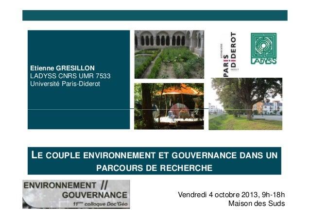 Etienne GRESILLON LADYSS CNRS UMR 7533 Université Paris-Diderot  LE COUPLE ENVIRONNEMENT ET GOUVERNANCE DANS UN PARCOURS D...