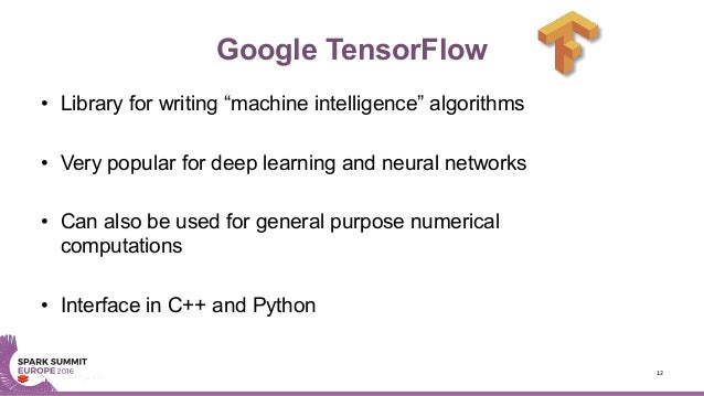"""Google TensorFlow • Library for writing """"machine intelligence"""" algorithms • Very popular for deep learning and neural netw..."""
