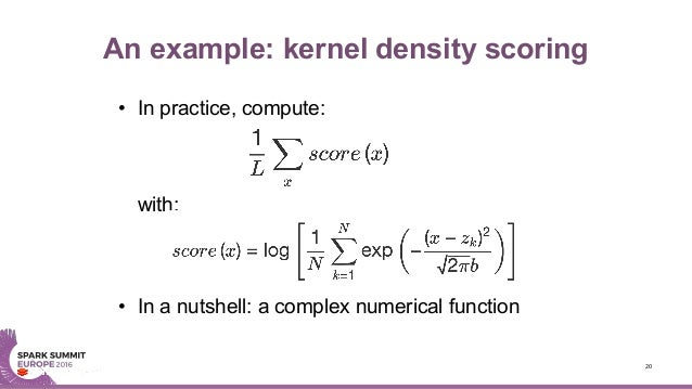 An example: kernel density scoring • In practice, compute: with: • In a nutshell: a complex numerical function 20