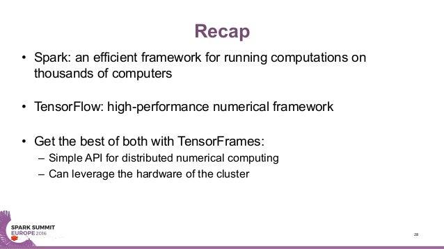 Recap • Spark: an efficient framework for running computations on thousands of computers • TensorFlow: high-performance nu...